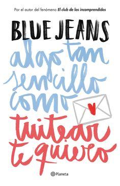Algo tan sencillo como tuitear te quiero, de Blue Jeans - Editorial Planeta - Signatura J BLU alg - Código de barras: 3364215