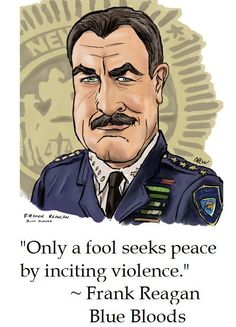 Only a fool seeks peace by inciting violence. #frankreagan #bluebloods #qotd #quote