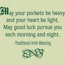 May your pockets be heavy and your heart be light. May good luck peruse you each… May your pockets be heavy and your heart be light. May good luck peruse you each morning and night. Great Quotes, Quotes To Live By, Inspirational Quotes, The Words, Wall Quotes, Me Quotes, Famous Quotes, Irish Proverbs, Irish Quotes