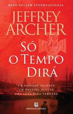 """""""Só o Tempo Dirá"""" (Saga Clifton #1), Jeffrey Archer"""