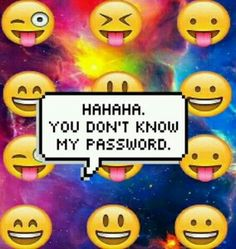 Hahaha you don't know my password❤