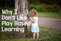 The term 'play based learning' now evokes in me a much different feeling than it once did. Something like nails on a chalkboard perhaps?