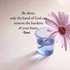 Sei still, nur die Hand Gottes kann die Lasten deines Herzens entfernen. Rumi ❤️  Be silent , only the hand of God can remove the burdens of your heart .  Rumi