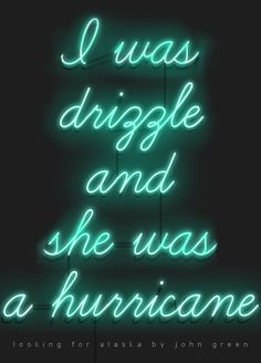 """...if people were rain, then I was drizzle and she was a hurricane."""