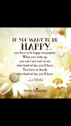 """""""Joel Osteen: If you want to be happy, you have to be happy on purpose."""" by Joel Osteen Happy Thoughts, Positive Thoughts, Positive Quotes, Encouraging Thoughts, Positive Life, Great Quotes, Quotes To Live By, Inspirational Quotes, Uplifting Quotes"""