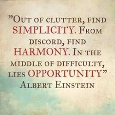 Positive Inspirational Quotes: Out of clutter,find simplicity...