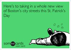 Here's to taking in a whole new view of Boston's city streets this St. Patrick's Day