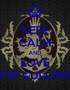 Keep calm and love the Cullens