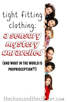 Tight Fitting Clothing: a sensory mystery unraveled (plus: what in the world is proprioception?!)    Pinned by Total Education Solutions. Check out the rest of our Therapy and School Resources pins @ pinterest.com/totaleducation/