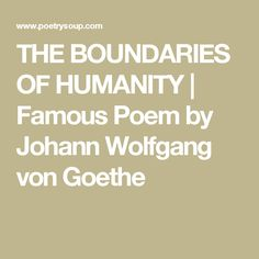 THE BOUNDARIES OF HUMANITY | Famous Poem by Johann Wolfgang von Goethe