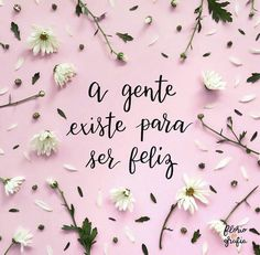 A gente existe pra ser feliz. we exist to be happy vida feliz frases, ser f New Quotes, Happy Quotes, Words Quotes, Funny Quotes, Inspirational Quotes, Motivational Phrases, Happy Tumblr, Frases Tumblr, Adventure Quotes