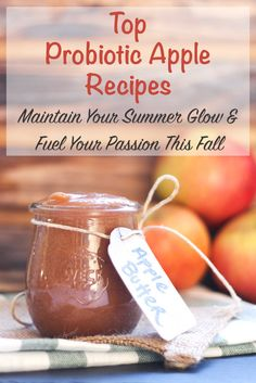 Keep your sexy Summer glow and fuel your passion with my Top Probiotic Apple recipes. Wow your taste buds and stay fit through fall and winter.