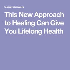 This New Approach to Healing Can Give You Lifelong Health