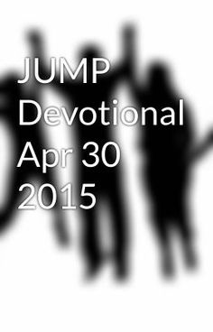 "Read ""JUMP Devotional Apr 30 2015 - Superheroes"" #wattpad #spiritual"