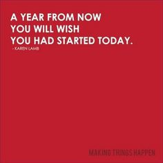 Starting now will get closer to any long term goal that you've set.