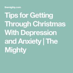 Tips for Getting Through Christmas With Depression and Anxiety | The Mighty