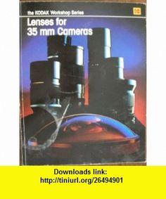 Lenses for 35mm Cameras (The Kodak workshop series) (9780879853037) Stuart Cohen , ISBN-10: 0879853034  , ISBN-13: 978-0879853037 ,  , tutorials , pdf , ebook , torrent , downloads , rapidshare , filesonic , hotfile , megaupload , fileserve