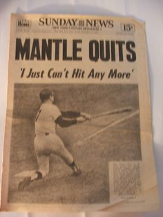 I picked up and saved this paper for years for my brother. Mickey Mantle retired in 1968, after entertaining all with his home run race with Roger Maris. Our Dad took us to Yankee Stadium as kids playing on the Little League team (Camden Shoetree sponsored our team before wooden shoetrees became extinct). I'll never the feeling when we climbed ramps in this New York bunker and suddenly popped out in the bleachers, staring at the most beautiful green baseball park. Fell for the Yankees then.