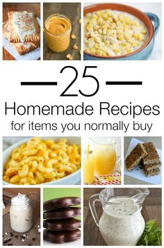 25 Homemade Recipes You Normally Buy! This is a great way to save money at the store!