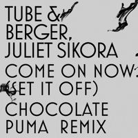 Tube & Berger, Juliet Sikora - Come On Now (Set It Off) [Chocolate Puma Remix] by FFRR on SoundCloud