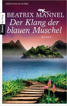 Der Klang der blauen Muschel: Roman eBook: Beatrix Mannel: Amazon.de: Kindle-Shop