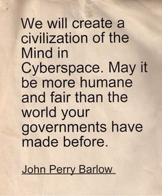 'We will create ...' - John Perry Barlow (1996)  Stuck to the desk near my computer, circa 2001.