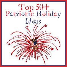 Top 50+ Patriotic Holiday Ideas