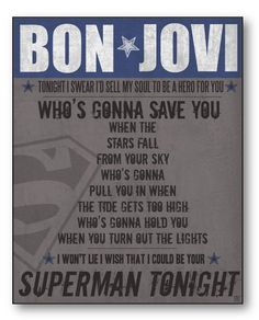 Superman Tonight-Bon Jovi. Been in my head all day, and I enjoyed every minute of it(: love this song.