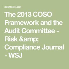 The 2013 COSO Framework and the Audit Committee - Risk & Compliance Journal - WSJ