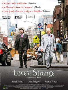 Love is Strange est un film de Ira Sachs avec Alfred Molina, John Lithgow. Synopsis : Après 39 ans de vie commune, George et Ben décident de se marier. Mais, au retour de leur voyage de noces, George se fait subitement licencier. Du jou