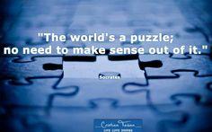 """,,Lumea este un puzzle, nu este necesar să îi atribui un sens."""""""