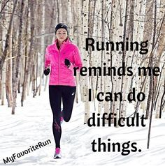 Running reminds me I can do difficult things.