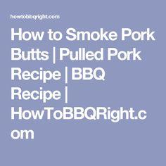 How to Smoke Pork Butts | Pulled Pork Recipe | BBQ Recipe | HowToBBQRight.com