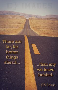 C.S. Lewis quote - better things ahead. ta suka repiined ulg.. again and again! :D