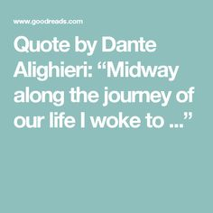 "Quote by Dante Alighieri: ""Midway along the journey of our life  I woke to ..."""