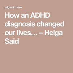 How an ADHD diagnosis changed our lives… – Helga Said