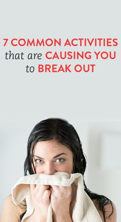 7 common activities that are causing you to break out   .ambassador