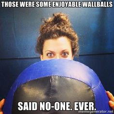 I don't always do wallballs. But when I do, I get so tired the ball punches me in the face.