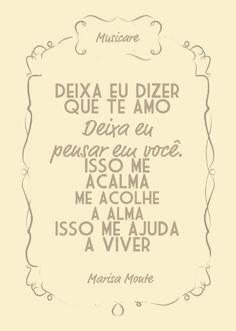 Amor I Love you - Marisa Monte The Words, More Than Words, Portuguese Quotes, Love Quotes, Inspirational Quotes, Love Is Everything, Frases Humor, Music Quotes, Positive Vibes