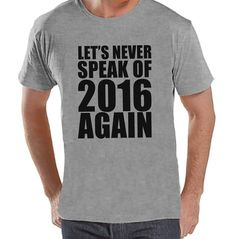 Never Speak of 2016 Again - New Years Eve Shirt - Funny New Years Shirt - Mens Grey Shirt - Mens Grey Tee - Humorous Gift for Him - 7 ate 9 Apparel