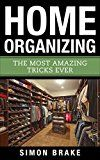 Free Kindle Book -   Home Organizing: The Most Amazing Tricks Ever (Interior Design, Home Organizing, Home Cleaning, Home Living, Home Construction, Home Design Book 11)