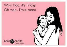 Lol.. to all my Mom friends who have little ones....