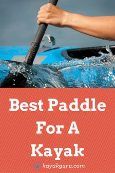 Best Paddles For A Kayak - How to choose a paddle, types of kayak paddles, shafts, blades and materials....all discussed in this full guide! #kayakpaddle