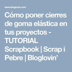Cómo poner cierres de goma elástica en tus proyectos - TUTORIAL Scrapbook | Scrap i Pebre | Bloglovin'
