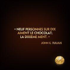 """☆Citation divine☆ """"Neuf personnes sur dix aiment le chocolat; la dixième ment."""" (John G. Tullius)"""