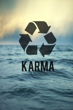 Karma recycles through life - What comes around, goes around!