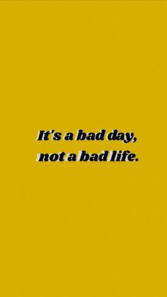 It's a bad day, not a bad life. It's a bad day, not a bad life. Bad Life Quotes, Bad Mood Quotes, Quotes To Live By, Positive Vibes, Positive Quotes, Motivational Quotes, Inspirational Quotes, Mood Wallpaper, Wallpaper Quotes