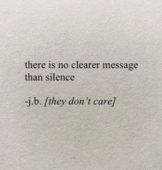 there is no clearer message than silence Silence Quotes, Poetry Quotes, Mood Quotes, Life Quotes, Hurt Quotes, Quotes To Live By, Pretty Words, Quote Aesthetic, Wise Words