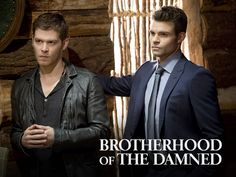 Brotherhood of the Damned, the Mikaelson brothers, Klaus and Elijah (Joseph Morgan & Daniel Gillies) from The  Originals on the CW Network
