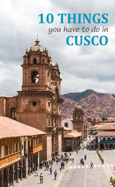 10 Things You Have To Do In Cusco, Peru.  The old capital of the Inca empire is a must visit Peru. This historical city gained UNESCO heritage in 1983 and it is easy to understand why. Here is a list of 10 things you have to do in Cusco, Peru.